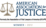 American Association For Justice | Formerly The Association of Trial Lawyers of America(ATLA) | Member 2012